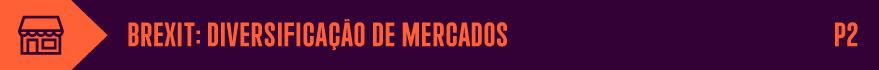 BREXIT: DIVERSIFICAÇÃO DE MERCADOS